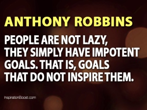 People are not lazy, they simply have impotent goals.