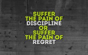 suffer-the-pain-of-discipline-or-suffer-the-pain-of-regret